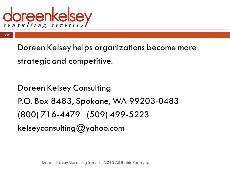 Doreen Kelsey Consulting Services 2012 All Rights Reserved 29 Doreen Kelsey helps organizations become more strategic and competitive.