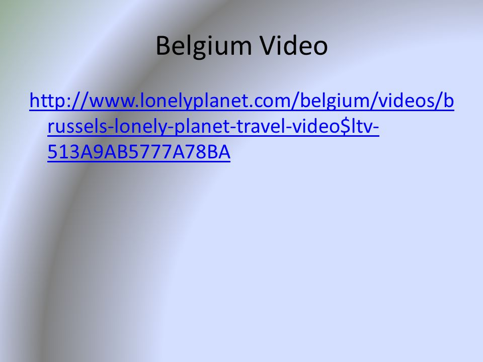 Belgium Video http://www.lonelyplanet.com/belgium/videos/b russels-lonely-planet-travel-video$ltv- 513A9AB5777A78BA