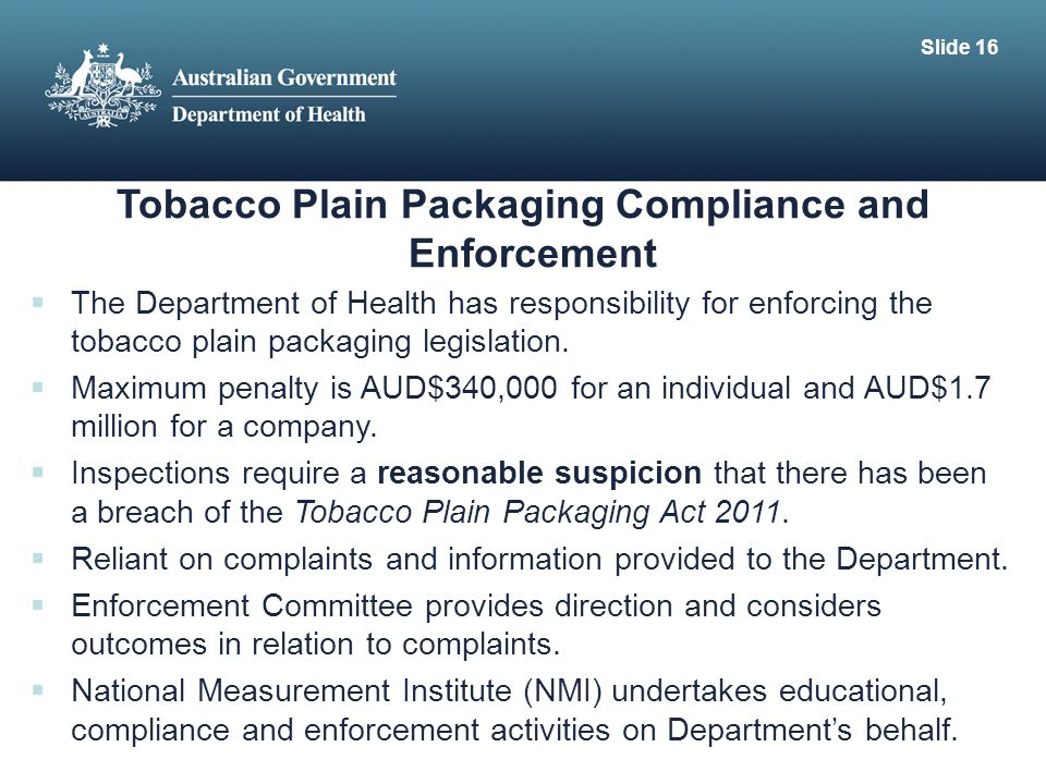 Tobacco Plain Packaging Compliance and Enforcement  The Department of Health has responsibility for enforcing the tobacco plain packaging legislation.