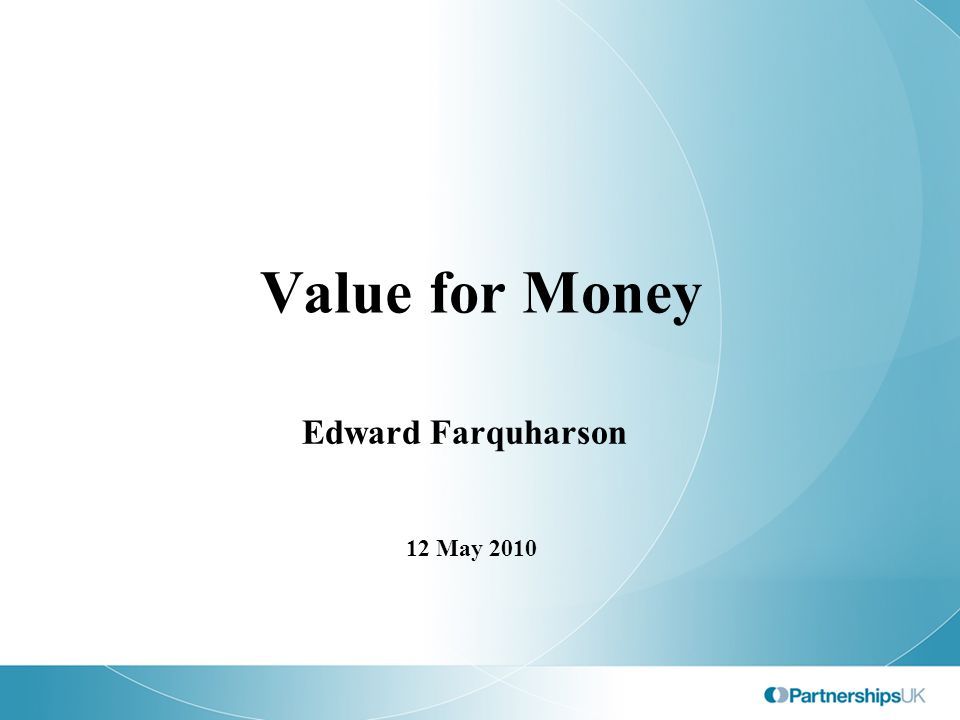 Value for Money Edward Farquharson 12 May 2010