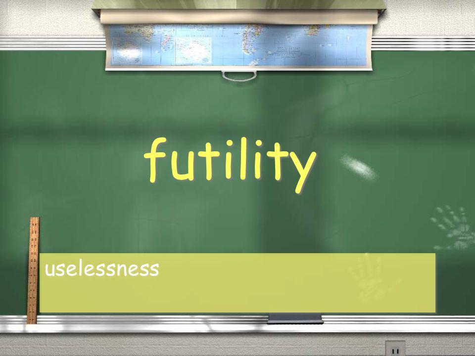 futility uselessness