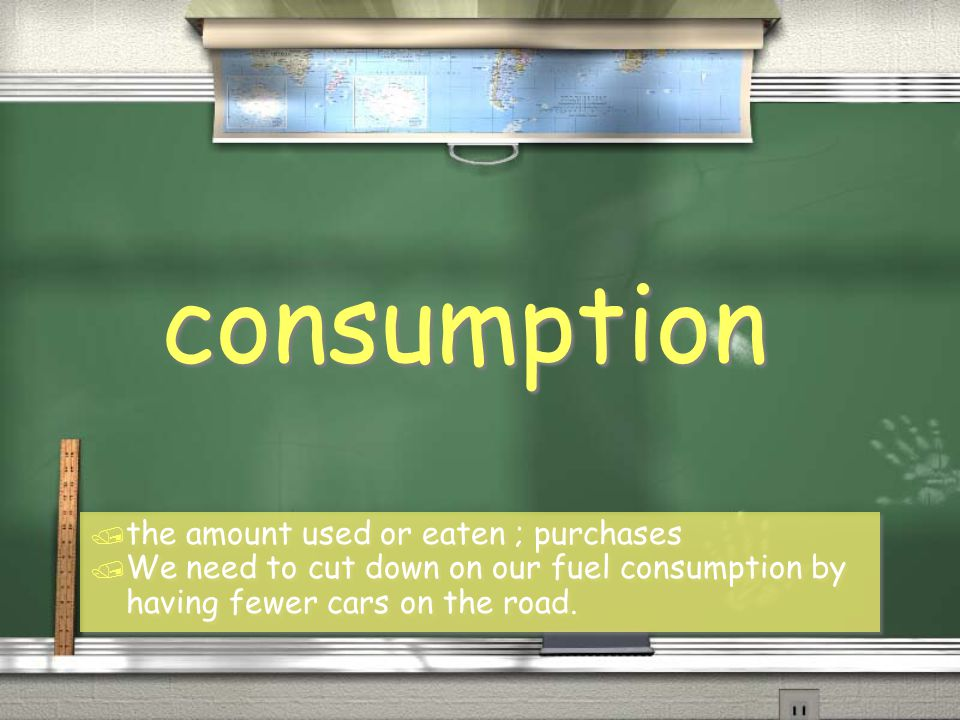 consumption / the amount used or eaten ; purchases / We need to cut down on our fuel consumption by having fewer cars on the road.
