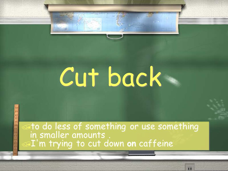 Cut back / to do less of something or use something in smaller amounts.