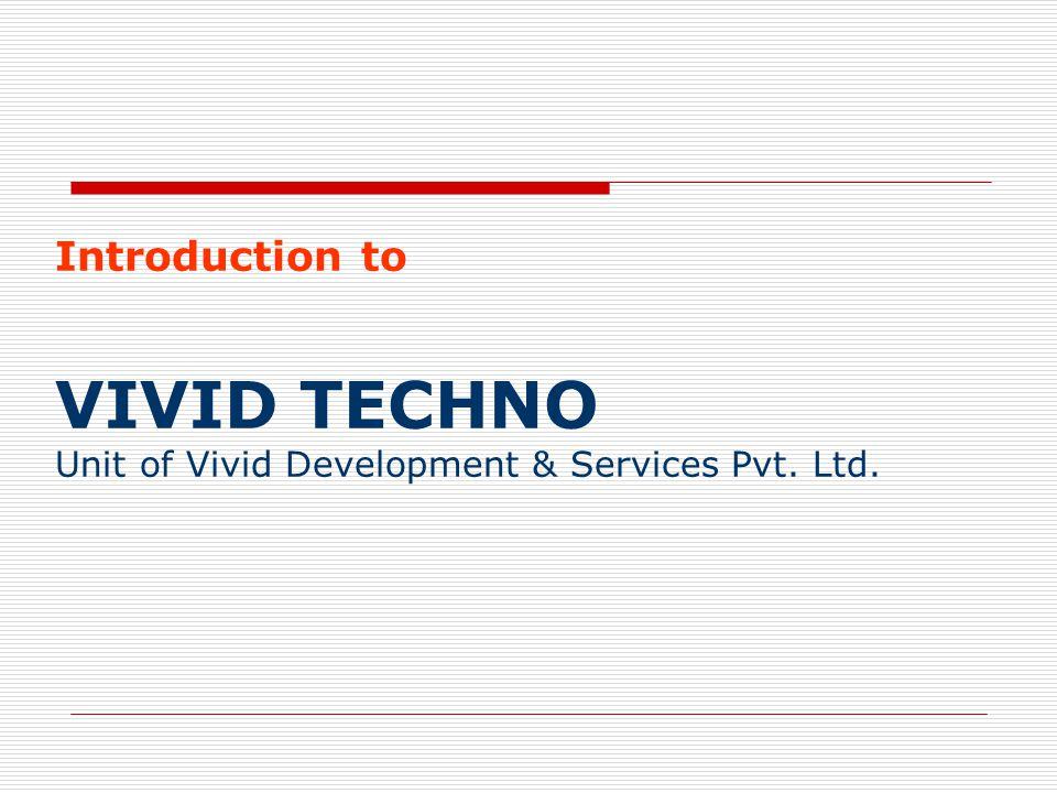 Introduction to VIVID TECHNO Unit of Vivid Development & Services Pvt. Ltd.