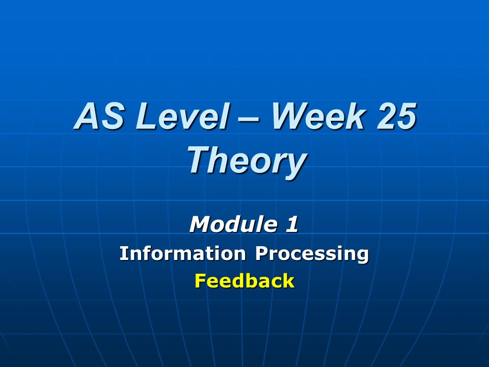 Feedback The final stage of information processing is feedback.