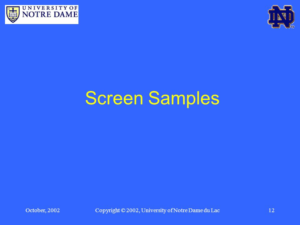 October, 2002Copyright © 2002, University of Notre Dame du Lac12 Screen Samples