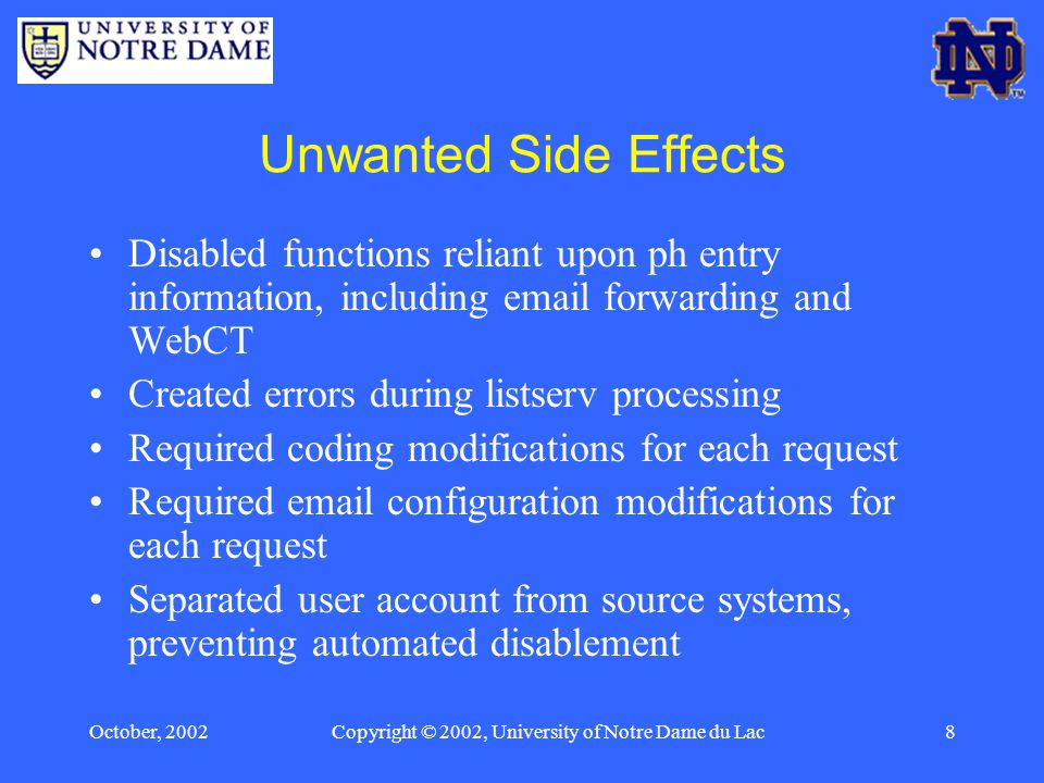 October, 2002Copyright © 2002, University of Notre Dame du Lac9 Goals Self-service web application Multi-level opt-out Automate processes Reduce administrator involvement Eliminate need for coding and configuration changes 7x24x365 availability Immediate effect – no latency Attribute level granularity Eliminate need for office visit No restrictions on services caused by privacy