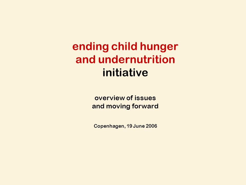 ending child hunger and undernutrition initiative overview of issues and moving forward Copenhagen, 19 June 2006