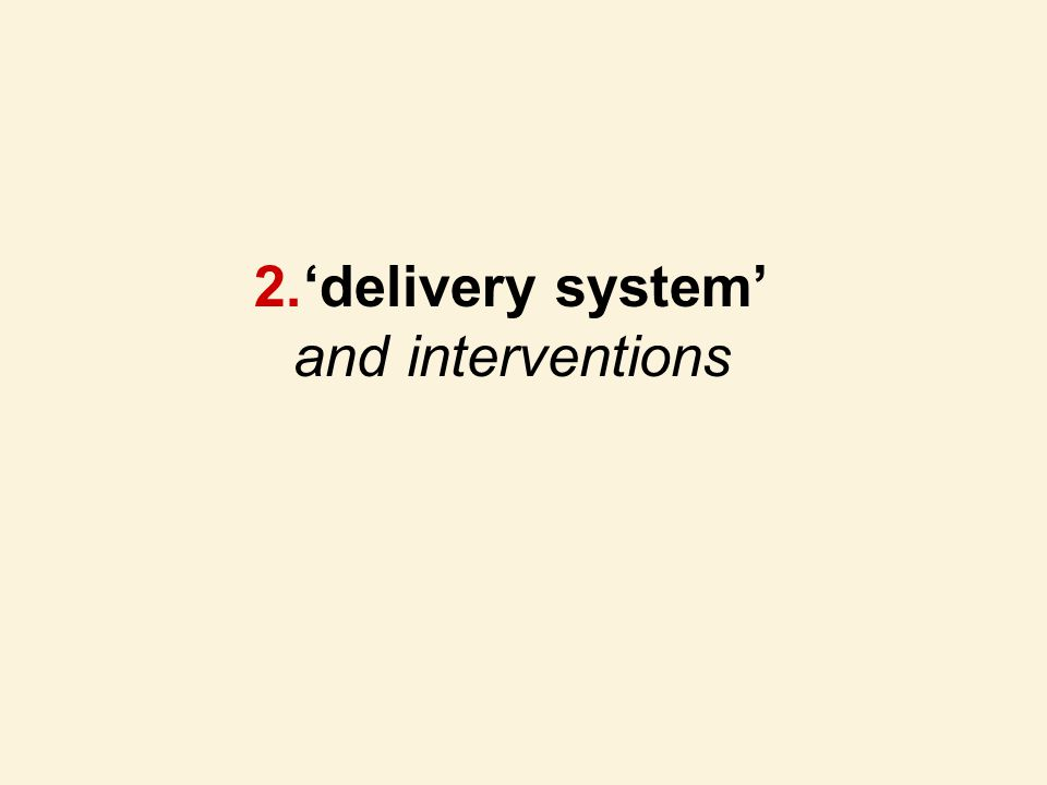 2.'delivery system' and interventions