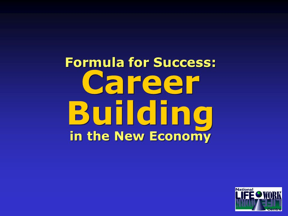 Formula for Success: Career Building in the New Economy Formula for Success: Career Building in the New Economy