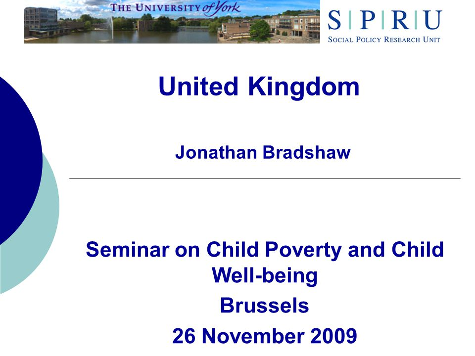 United Kingdom Jonathan Bradshaw Seminar on Child Poverty and Child Well-being Brussels 26 November 2009