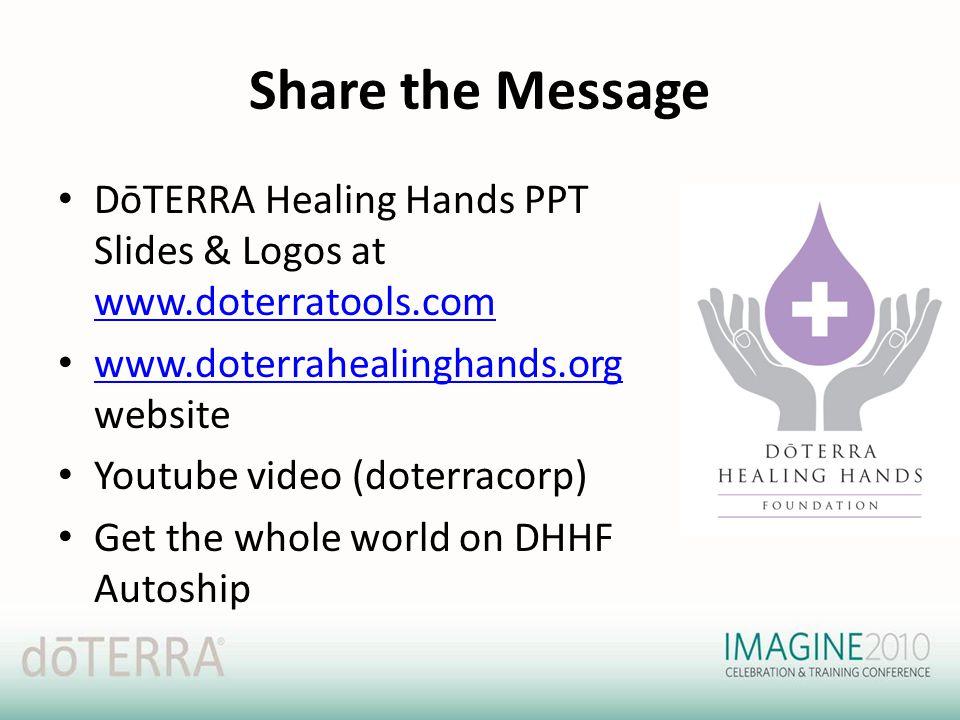 Share the Message DōTERRA Healing Hands PPT Slides & Logos at www.doterratools.com www.doterratools.com www.doterrahealinghands.org website www.doterr
