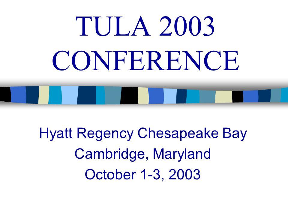 TULA 2003 CONFERENCE Hyatt Regency Chesapeake Bay Cambridge, Maryland October 1-3, 2003