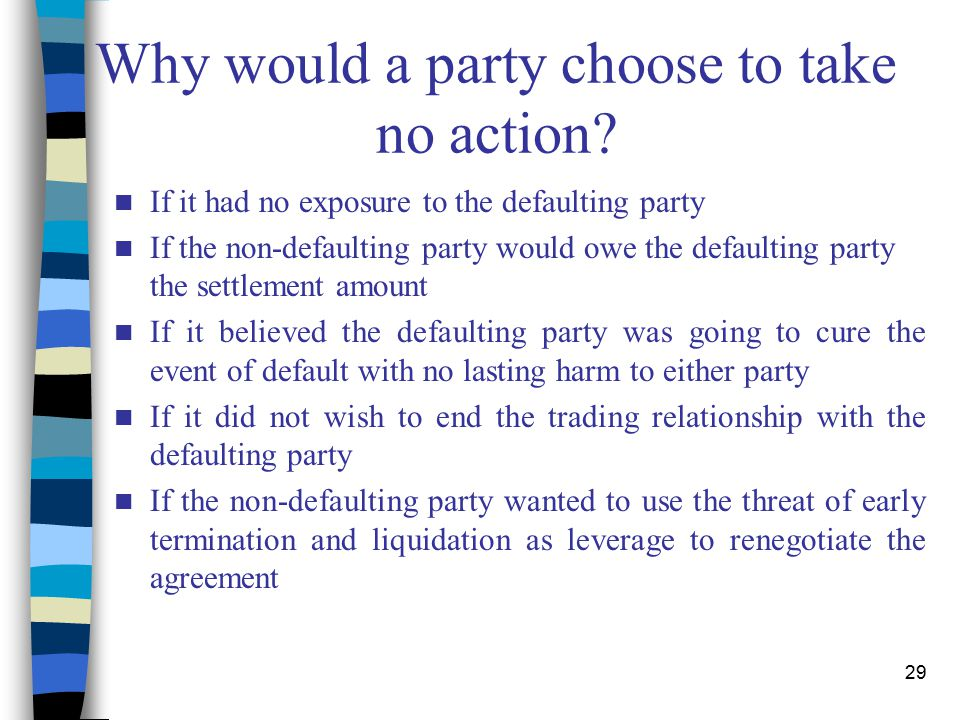 29 Why would a party choose to take no action.