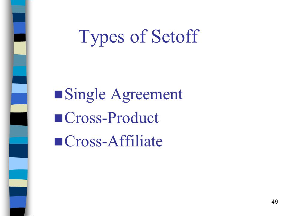 49 Types of Setoff Single Agreement Cross-Product Cross-Affiliate