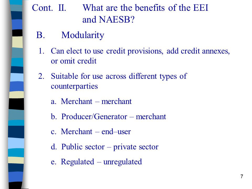 7 B.Modularity 1.Can elect to use credit provisions, add credit annexes, or omit credit 2.Suitable for use across different types of counterparties a.
