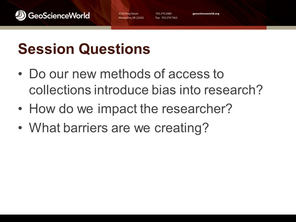Session Questions Do our new methods of access to collections introduce bias into research.