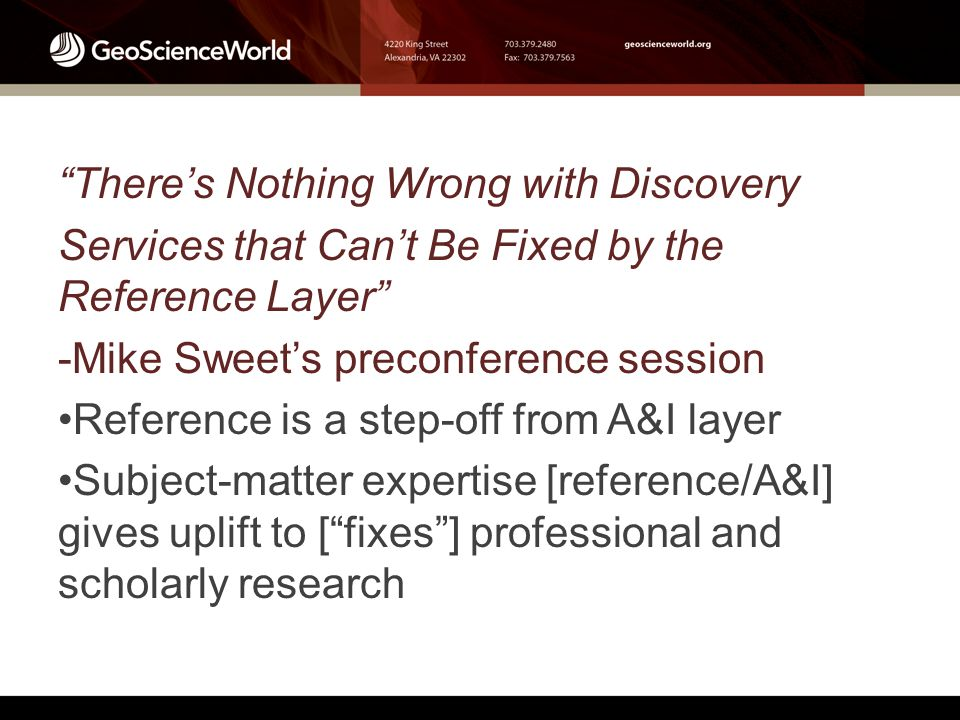 There's Nothing Wrong with Discovery Services that Can't Be Fixed by the Reference Layer -Mike Sweet's preconference session Reference is a step-off from A&I layer Subject-matter expertise [reference/A&I] gives uplift to [ fixes ] professional and scholarly research