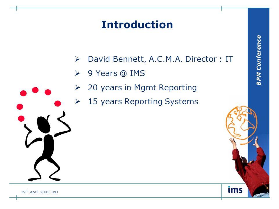 BPM Conference 19 th April 2005 IoD IMS .