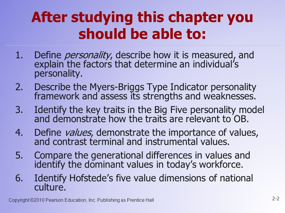 Copyright ©2010 Pearson Education, Inc. Publishing as Prentice Hall 2-2 After studying this chapter you should be able to: 1.Define personality, descr