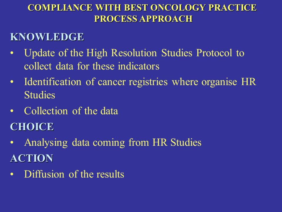 COMPLIANCE WITH BEST ONCOLOGY PRACTICE PROCESS APPROACH PROCESS APPROACHKNOWLEDGE Update of the High Resolution Studies Protocol to collect data for t