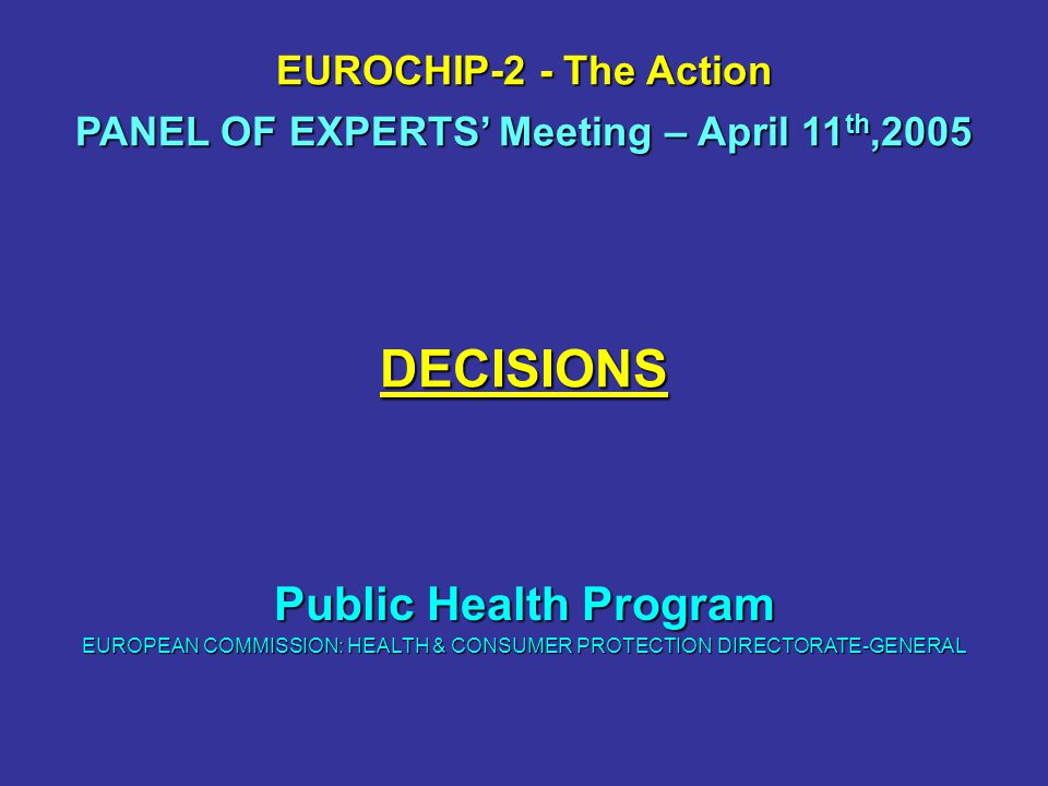 DECISIONS EUROCHIP-2 - The Action Public Health Program EUROPEAN COMMISSION: HEALTH & CONSUMER PROTECTION DIRECTORATE-GENERAL PANEL OF EXPERTS' Meetin