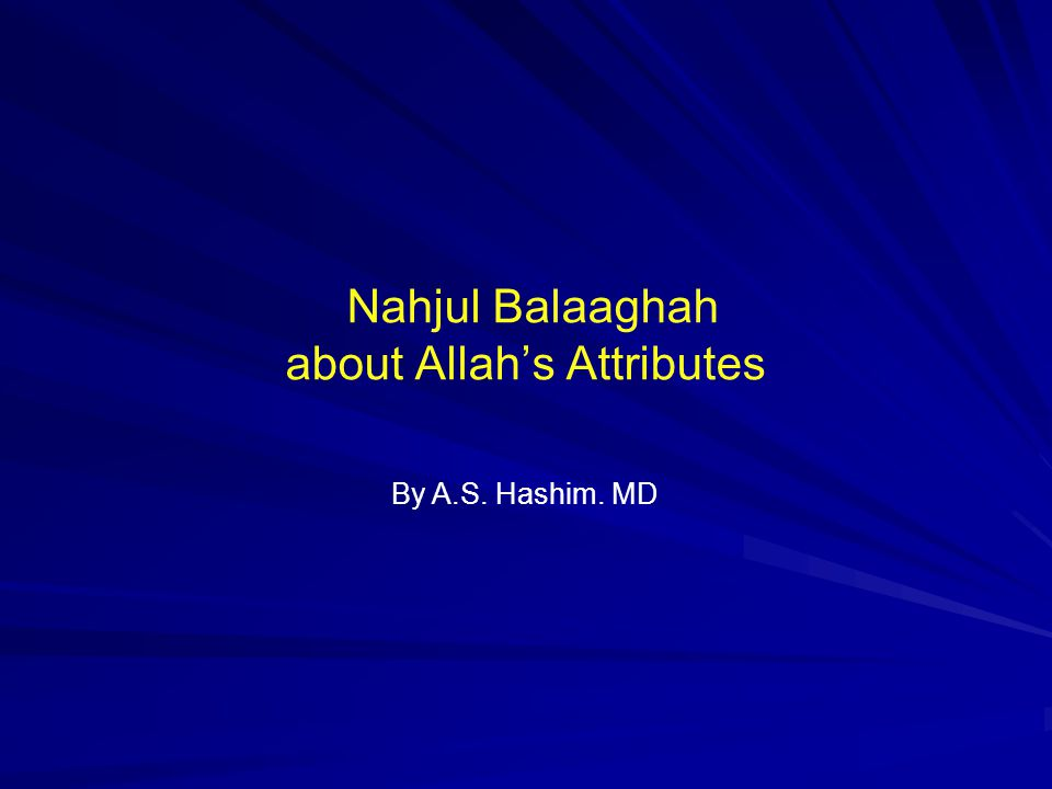 Nahjul Balaaghah about Allah's Attributes By A.S. Hashim. MD