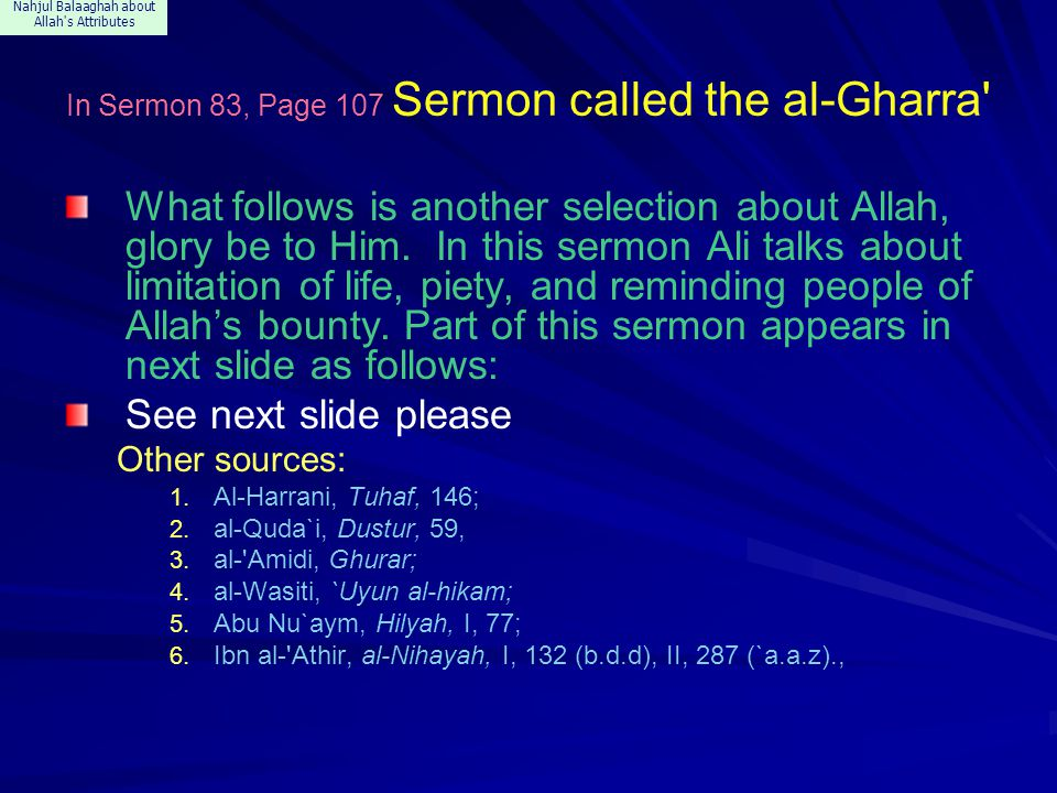 Nahjul Balaaghah about Allah's Attributes In Sermon 83, Page 107 Sermon called the al-Gharra' What follows is another selection about Allah, glory be