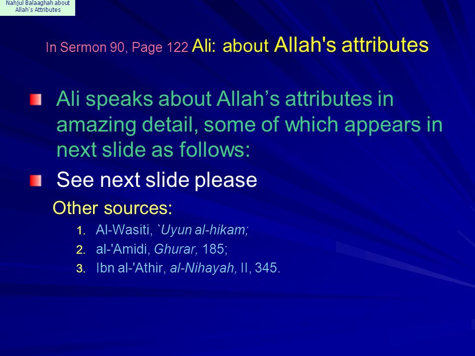 Nahjul Balaaghah about Allah's Attributes In Sermon 90, Page 122 Ali: about Allah's attributes Ali speaks about Allah's attributes in amazing detail,
