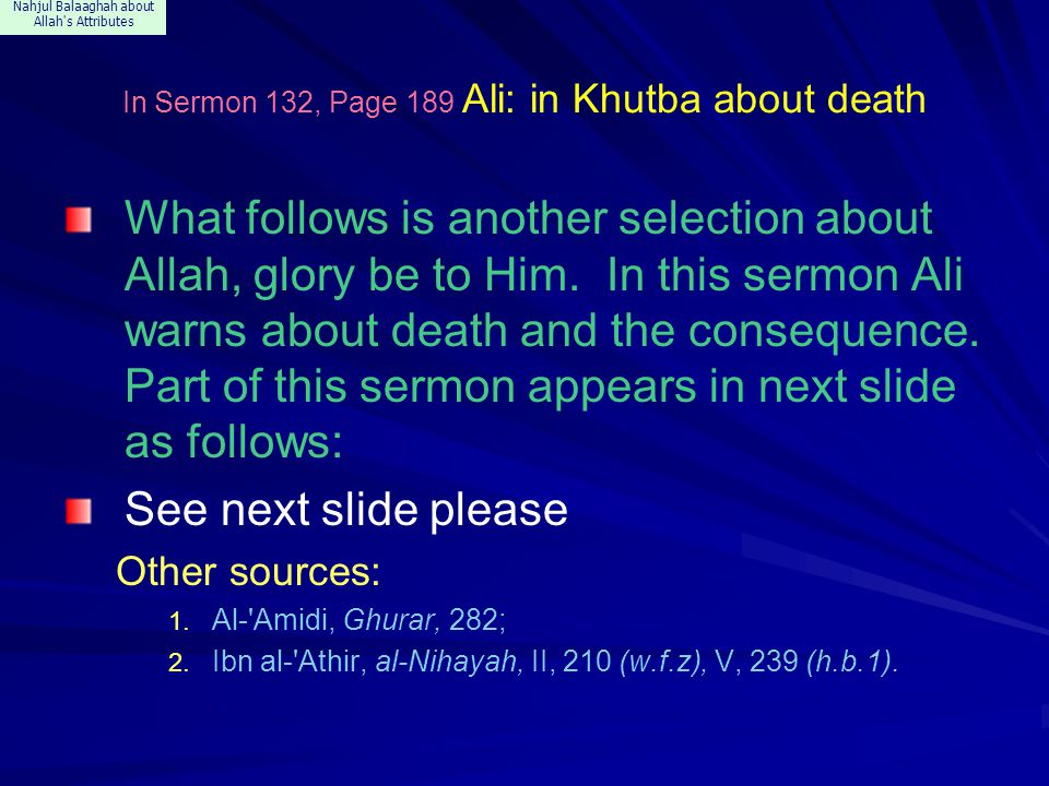 Nahjul Balaaghah about Allah s Attributes In Sermon 132, Page 189 Ali: in Khutba about death What follows is another selection about Allah, glory be to Him.