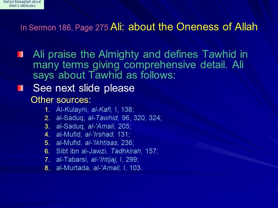 Nahjul Balaaghah about Allah's Attributes In Sermon 186, Page 275 Ali: about the Oneness of Allah Ali praise the Almighty and defines Tawhid in many t