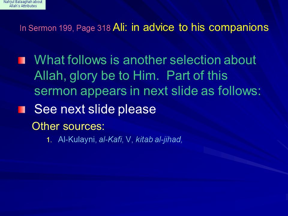 Nahjul Balaaghah about Allah's Attributes In Sermon 199, Page 318 Ali: in advice to his companions What follows is another selection about Allah, glor