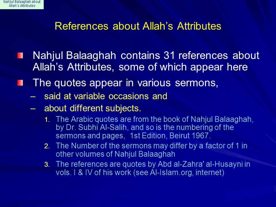 Nahjul Balaaghah about Allah s Attributes References about Allah's Attributes Nahjul Balaaghah contains 31 references about Allah's Attributes, some of which appear here The quotes appear in various sermons, –said at variable occasions and –about different subjects.