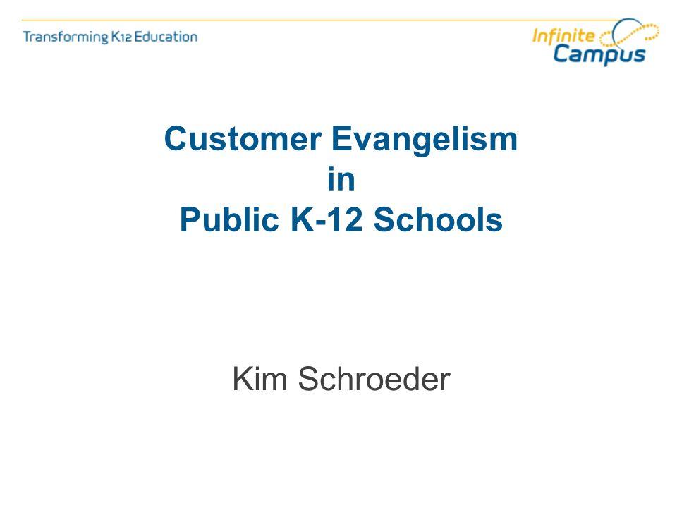 Customer Evangelism in Public K-12 Schools Kim Schroeder