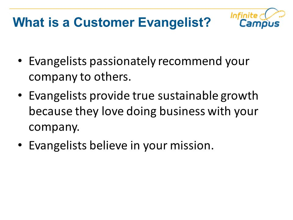 What is a Customer Evangelist. Evangelists passionately recommend your company to others.