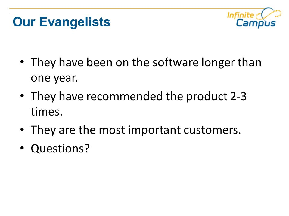 Our Evangelists They have been on the software longer than one year.