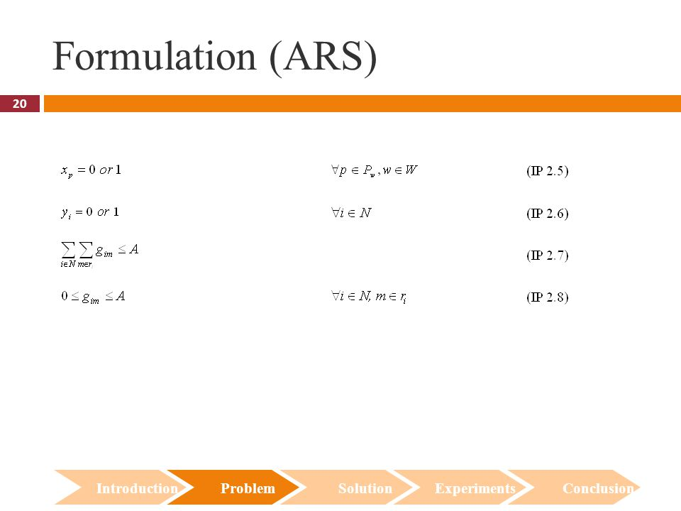 20 Formulation (ARS) Introduction Problem Solution Experiments Conclusion