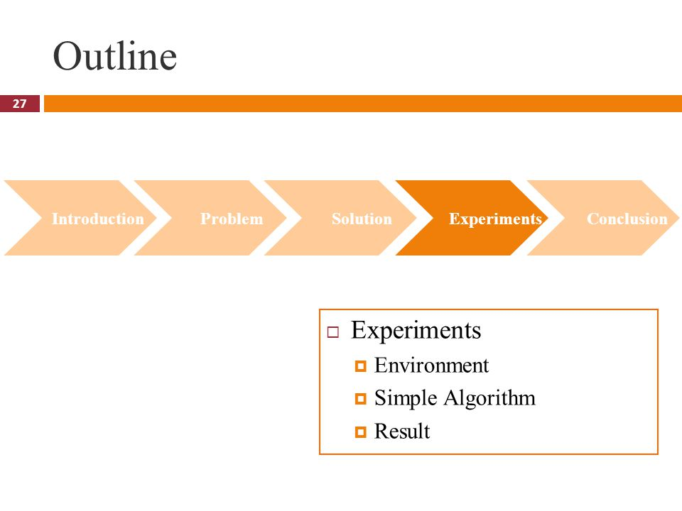27 Outline  Experiments  Environment  Simple Algorithm  Result Introduction Problem Solution Experiments Conclusion