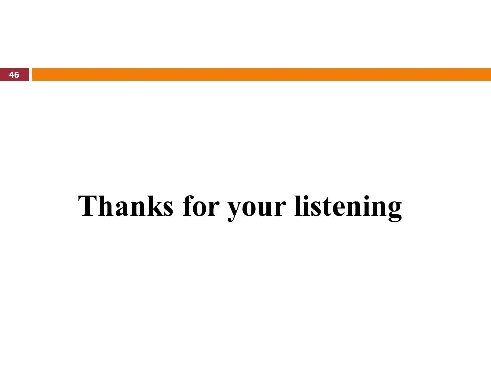 46 Thanks for your listening