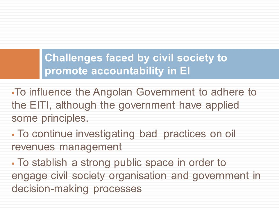  To influence the Angolan Government to adhere to the EITI, although the government have applied some principles.