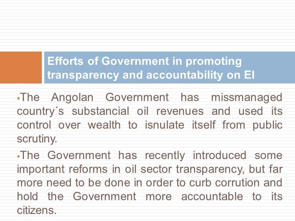  The Angolan Government has missmanaged country´s substancial oil revenues and used its control over wealth to isnulate itself from public scrutiny.