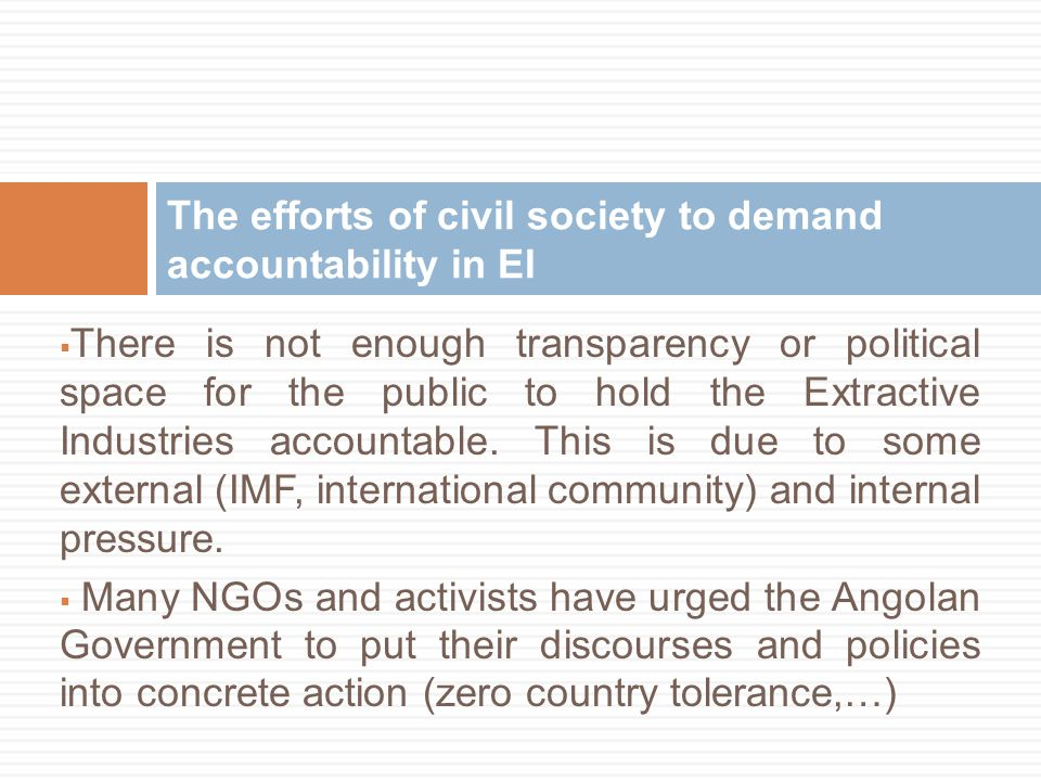 There is not enough transparency or political space for the public to hold the Extractive Industries accountable.