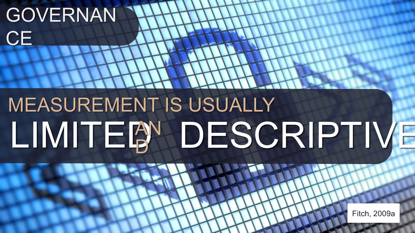 MEASUREMENT IS USUALLY LIMITED DESCRIPTIVE AN D (Fitch, 2009a) GOVERNAN CE