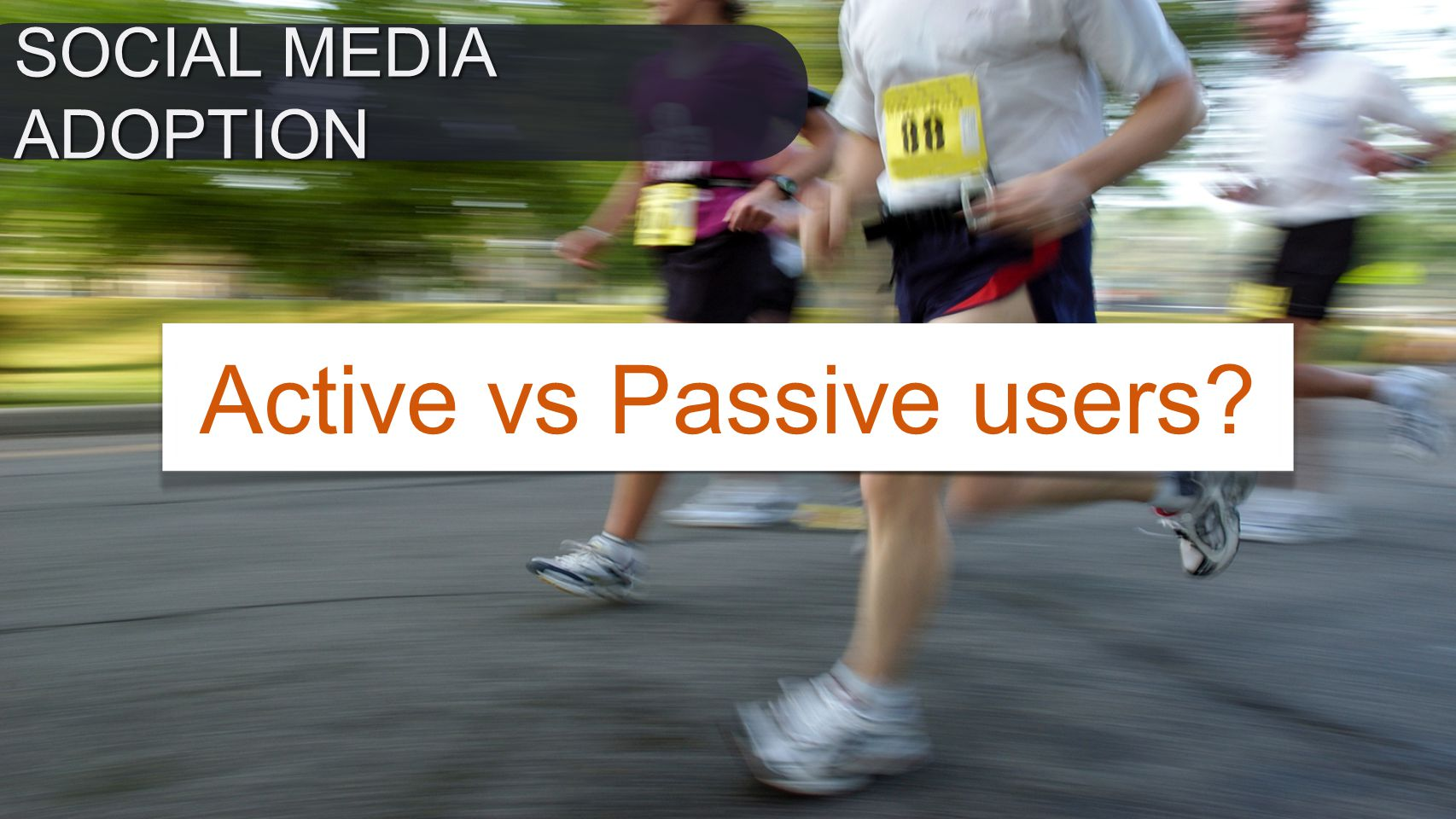 Active vs Passive users? SOCIAL MEDIA ADOPTION