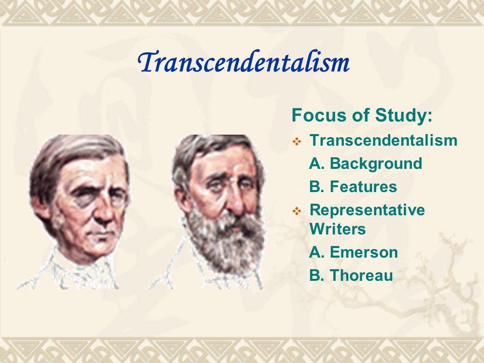 Transcendentalism Focus of Study:  Transcendentalism A.