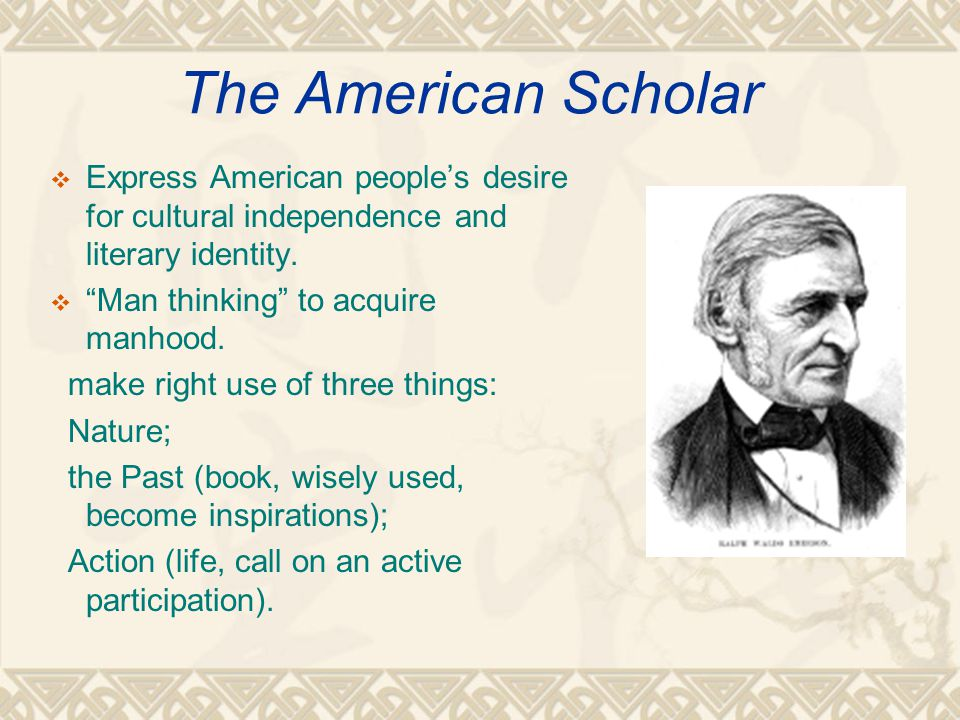 The American Scholar  Express American people's desire for cultural independence and literary identity.