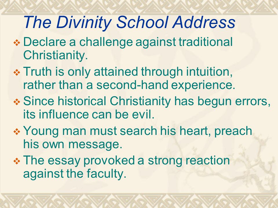 The Divinity School Address  Declare a challenge against traditional Christianity.
