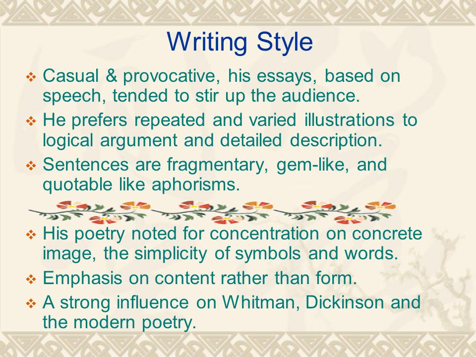 Writing Style  Casual & provocative, his essays, based on speech, tended to stir up the audience.