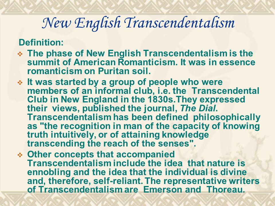 New English Transcendentalism Definition:  The phase of New English Transcendentalism is the summit of American Romanticism.