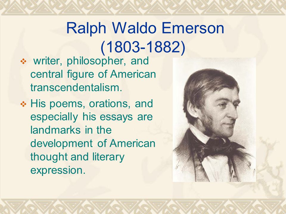 Ralph Waldo Emerson (1803-1882)  writer, philosopher, and central figure of American transcendentalism.
